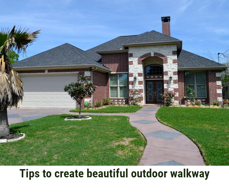 Tips on Creating a Beautiful Outdoor Walkway