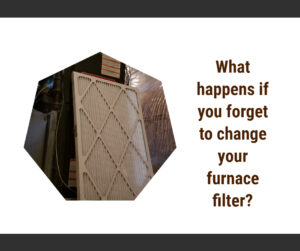 What happens if you forget to change your furnace filter?
