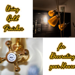 Using Gold Finishes for Decorating Your House