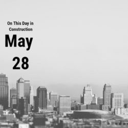 On This Day in Construction – May 28