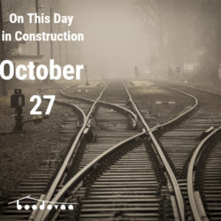 On This Day in Construction- October 27