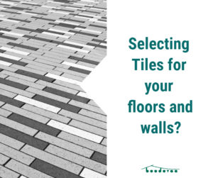 Selecting Tiles for your floors and walls
