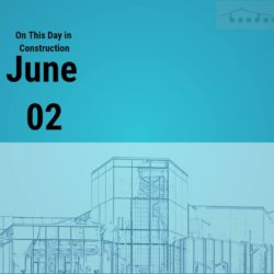 On This Day in Construction – june 02