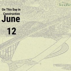 On This Day in Construction – June 12