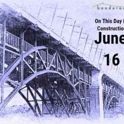 On This Day in Construction – June 16