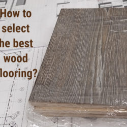 How to select the best wood flooring?